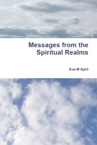 Front cover of the published book by Eva M April aka TimeForTalking: Messages from the Spiritual Realms. Recurring life events and more explained by the angels.