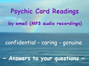 Psychic card readings by email (MP3 audio recordings). Always confidential, caring and genuine. Answers to your questions.
